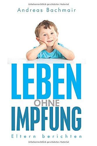 Leben ohne Impfung - Andreas Bachmair