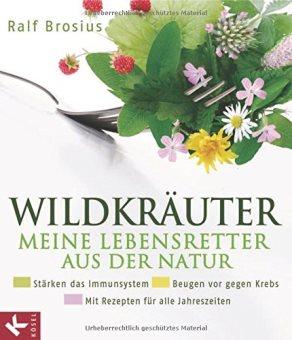 Wildkräuter - Lebensretter aus der Natur, Ralf Brosius
